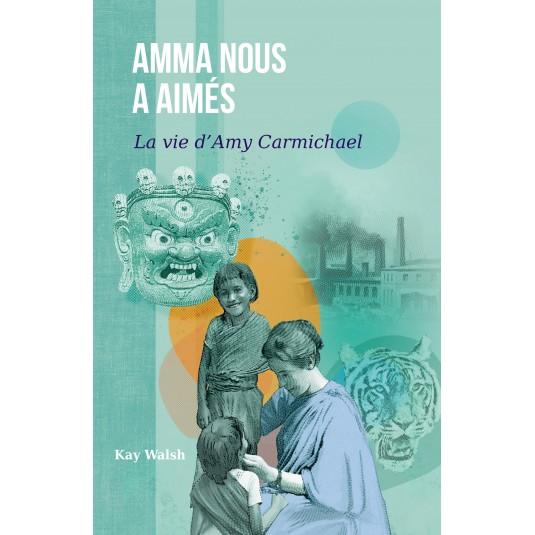 Amma nous a aimés, La vie d'Amy Carmichael